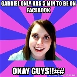 over attached girlfriend - Gabriel only has 5 min to be on Facebook Okay guys!!##