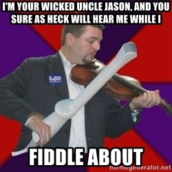 FiddlingRapert - i'm your wicked uncle jason, and you sure as heck will hear me while i fiddle about