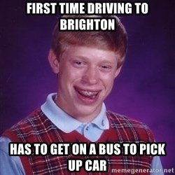 Bad Luck Brain - First time driving to brighton Has to get on a bus to pick up car