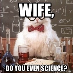 Science Cat - Wife, Do you even science?
