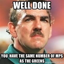 Neville Southall - Well Done You  have the same number of mps as the greens