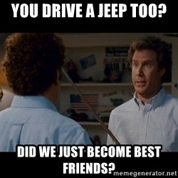 Step Brothers Best friends - You Drive a Jeep Too? Did we just become best friends?