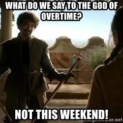 game of thrones dancing maste - what do we say to the god of overtime?  not this weekend!