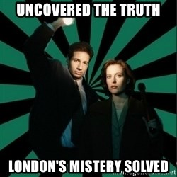 "Typical fans ""The X-files"" - UNCOVERED THE TRUTH LONDON'S MISTERY SOLVED"