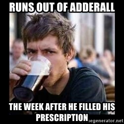 Bad student - runs out of adderall the week after he filled his prescription