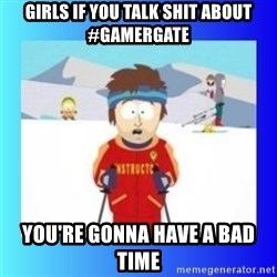 super cool ski instructor - Girls if you talk shit about #Gamergate you're gonna have a bad time