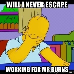 Homer Facepalm - Will I never escape Working for mr burns