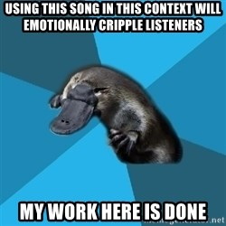 Podfic Platypus - using this song in this context will emotionally cripple listeners my work here is done