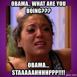 Stahp It Mahm  - Obama.. what are you doing??? Obama... STAAAAAHHHHPPP!!!!
