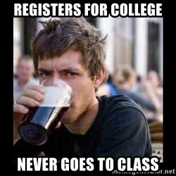 Bad student - Registers for college Never goes to class