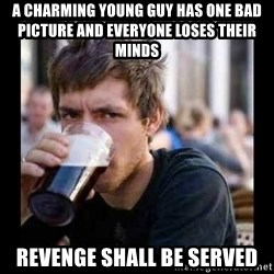 Bad student - A CHARMING YOUNG GUY HAS ONE BAD PICTURE AND EVERYONE LOSES THEIR MINDS REVENGE SHALL BE SERVED