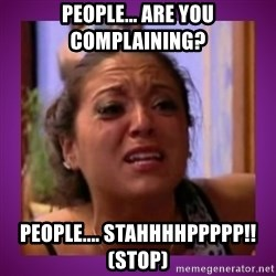 Stahp It Mahm  - People... are you complaining? People.... Stahhhhppppp!! (Stop)