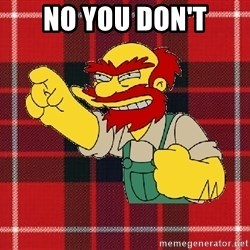 Angry Scotsman - NO YOU DON'T