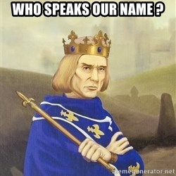 Disdainful King - who speaks our name ?