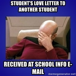 Picard facepalm  - student's Love letter to another student received at school info e-mail