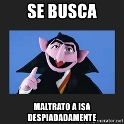 The Count from Sesame Street - se busca maltrato a isa despiadadamente