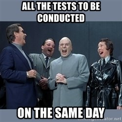 Dr. Evil and His Minions - All the tests to be conducted on the same day