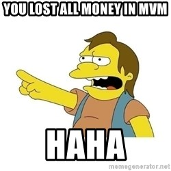 Nelson HaHa - you lost all money in MvM Haha