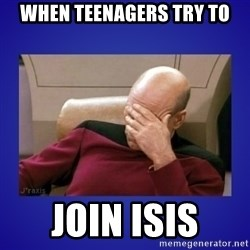 Picard facepalm  - when teenagers try to join isis
