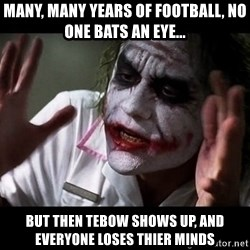 joker mind loss - Many, many years of football, no one bats an eye... but then Tebow shows up, and everyone loses thier minds