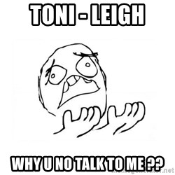 WHY SUFFERING GUY 2 - Toni - Leigh Why U No Talk To Me ??