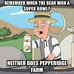 Pepperidge farm remembers 1 - remember when the bear won a super bowl? Neither does pepperidge farm