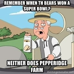 Pepperidge farm remembers 1 - remember when th bears won a super bowl? neither does pepperidge farm