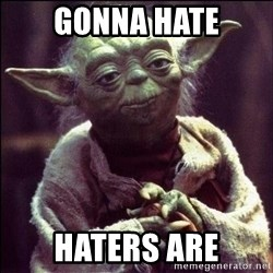 Advice Yoda - Gonna Hate haters are
