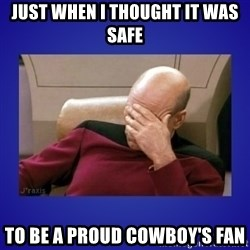 Picard facepalm  - Just When I thought It was safe to be a proud Cowboy's Fan