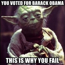 Advice Yoda - You voted for Barack Obama This is why you fail