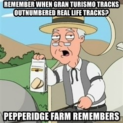 Pepperidge Farm Rememberss - remember when gran turismo tracks outnumbered real life tracks? pepperidge farm remembers