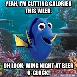 Dory Gets It - yeah, i'm cutting calories this week. oh look, wing night at beer o' clock!