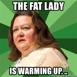 Dumb Whore Gina Rinehart - The fat lady Is warming up. ..