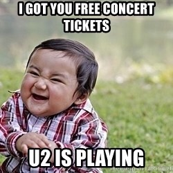 Evil Asian Baby - I got you free concert tickets U2 is playing