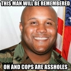 Christopher Dorner - This Man will be remembered Oh and cops are assholes