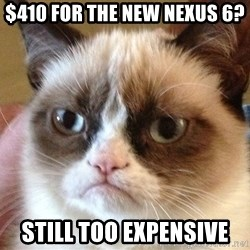 Angry Cat Meme - $410 for the new Nexus 6? Still too expensive