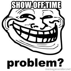 Trollface Problem -  show off time