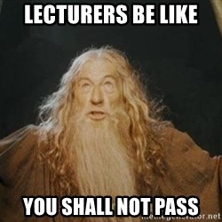 You shall not pass - lecturers be like you shall not pass