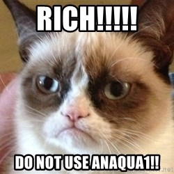 Angry Cat Meme - RICH!!!!! DO NOT USE ANAQUA1!!