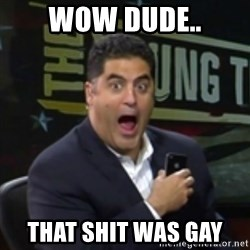 Surprised Cenk - Wow Dude.. THAT SHIT WAS GAY