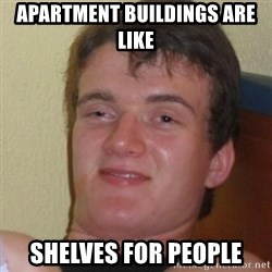 Stoner Stanley - Apartment buildings are like shelves for people