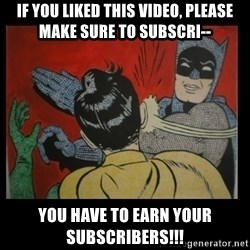 Batman Slappp - if you liked this video, please make sure to subscri-- you have to earn your subscribers!!!