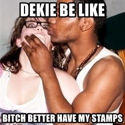 Scared White Girl - dekie be like bitch better have my stamps