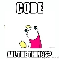 sad do all the things - Code all the things?