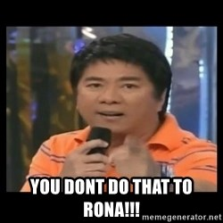 You don't do that to me meme -  YOU DONT DO THAT TO RONA!!!
