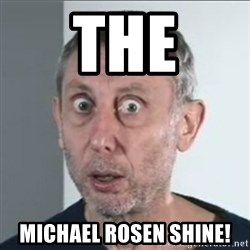 Michael Rosen stares into your soul - The Michael Rosen shine!