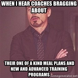Rolling eyes - When i hear coaches bragging about   their one of a kind meal plans and new and advanced training programs