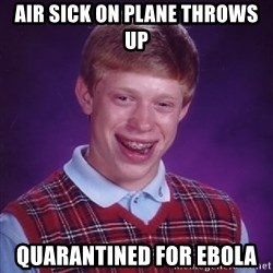 Bad Luck Brain - Air sick on plane throws up  Quarantined for Ebola