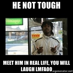 Chief Keef - He not tough Meet him in real life, you will laugh lmfaoo