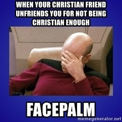 Picard facepalm  - When your Christian friend unfriends you for not being Christian enough facepalm